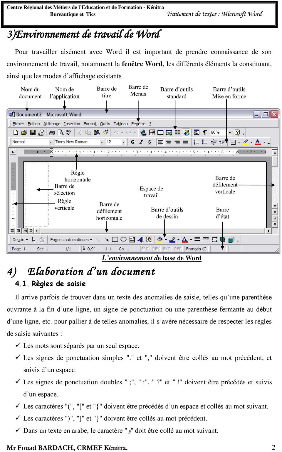 Nom du document Nom de l application Barre de titre Barre de Menus Barre d outils standard Barre d outils Mise en forme Règle horizontale Barre de sélection Règle verticale Barre de défilement
