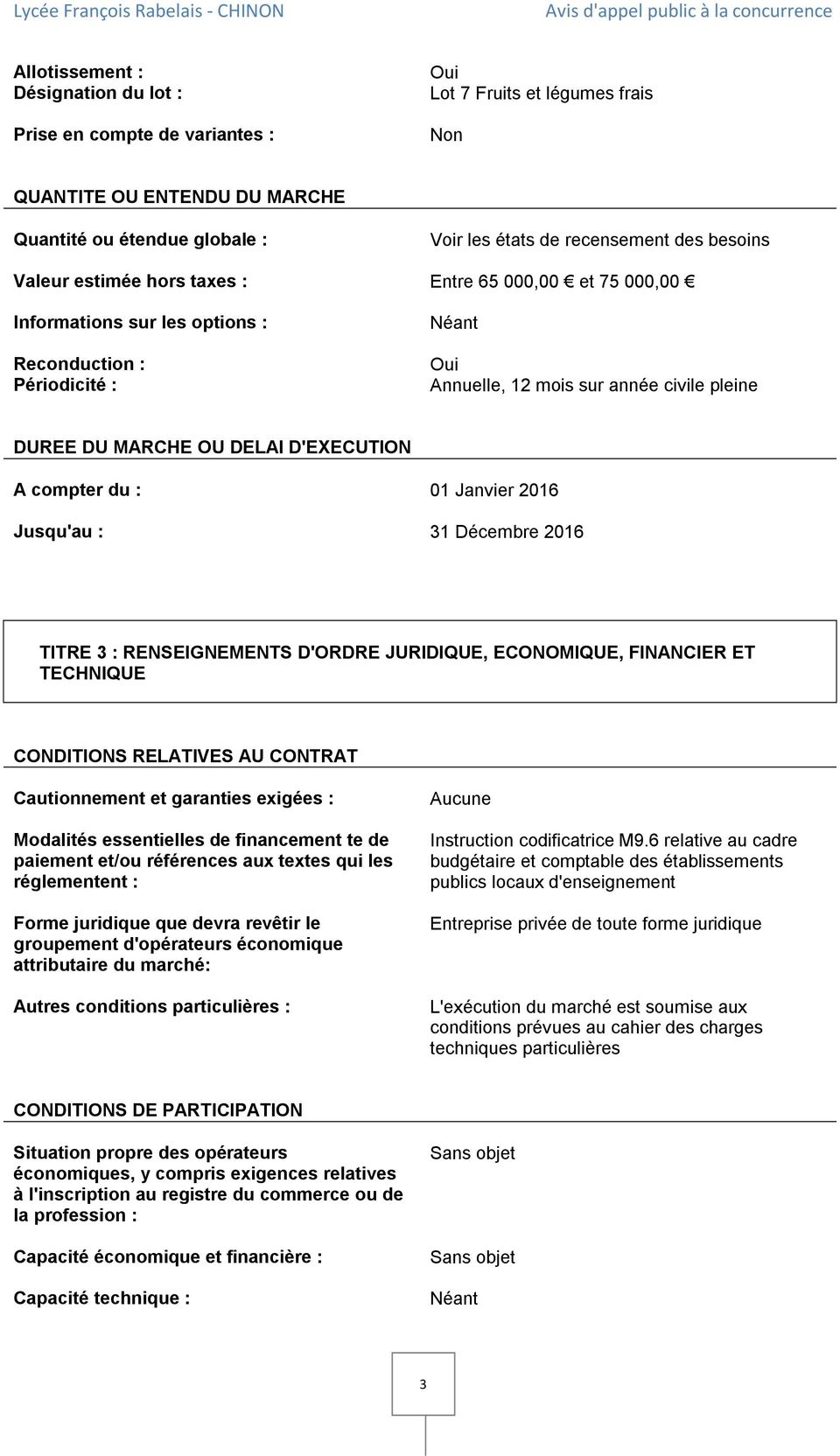 D'EXECUTION A compter du : 01 Janvier 2016 Jusqu'au : 31 Décembre 2016 TITRE 3 : RENSEIGNEMENTS D'ORDRE JURIDIQUE, ECONOMIQUE, FINANCIER ET TECHNIQUE CONDITIONS RELATIVES AU CONTRAT Cautionnement et