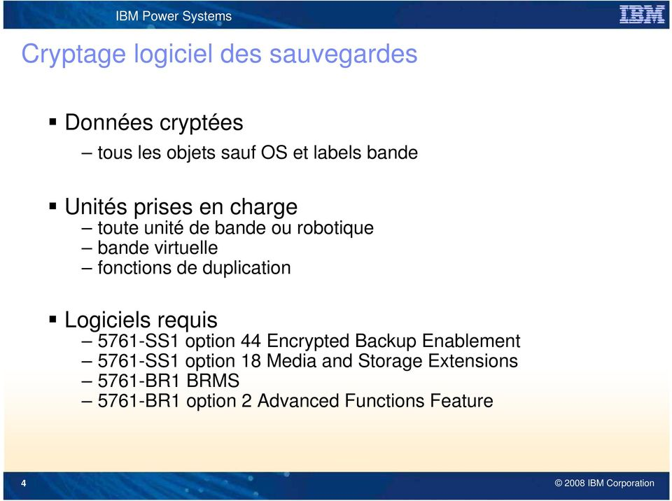 duplication Logiciels requis 5761-SS1 option 44 Encrypted Backup Enablement 5761-SS1 option 18