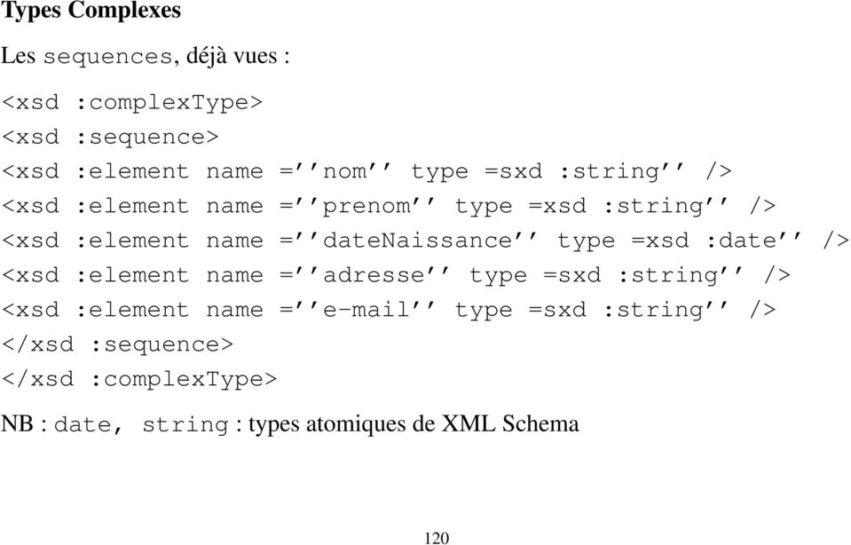 datenaissance type =xsd :date /> <xsd :element name = adresse type =sxd :string /> <xsd :element name =