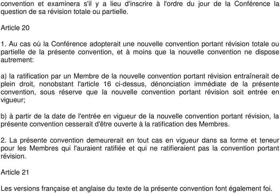 ratification par un Membre de la nouvelle convention portant révision entraînerait de plein droit, nonobstant l'article 16 ci-dessus, dénonciation immédiate de la présente convention, sous réserve