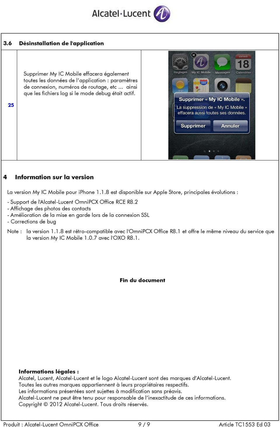 1.8 est disponible sur Apple Store, principales évolutions : - Support de l'alcatel-lucent OmniPCX Office RCE R8.
