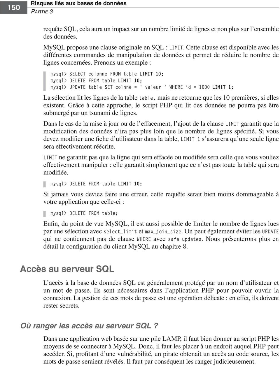 Prenons un exemple : mysql> SELECT colonne FROM table LIMIT 10; mysql> DELETE FROM table LIMIT 10; mysql> UPDATE table SET colnne = ' valeur ' WHERE id = 1000 LIMIT 1; La sélection lit les lignes de