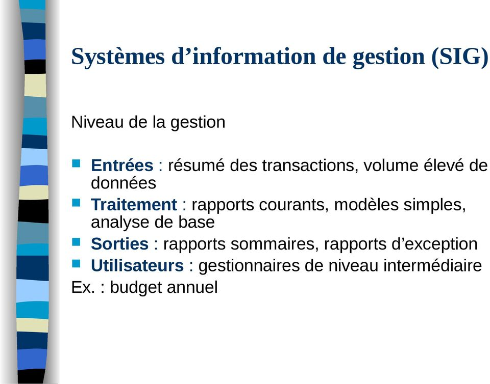 courants, modèles simples, analyse de base Sorties : rapports sommaires,