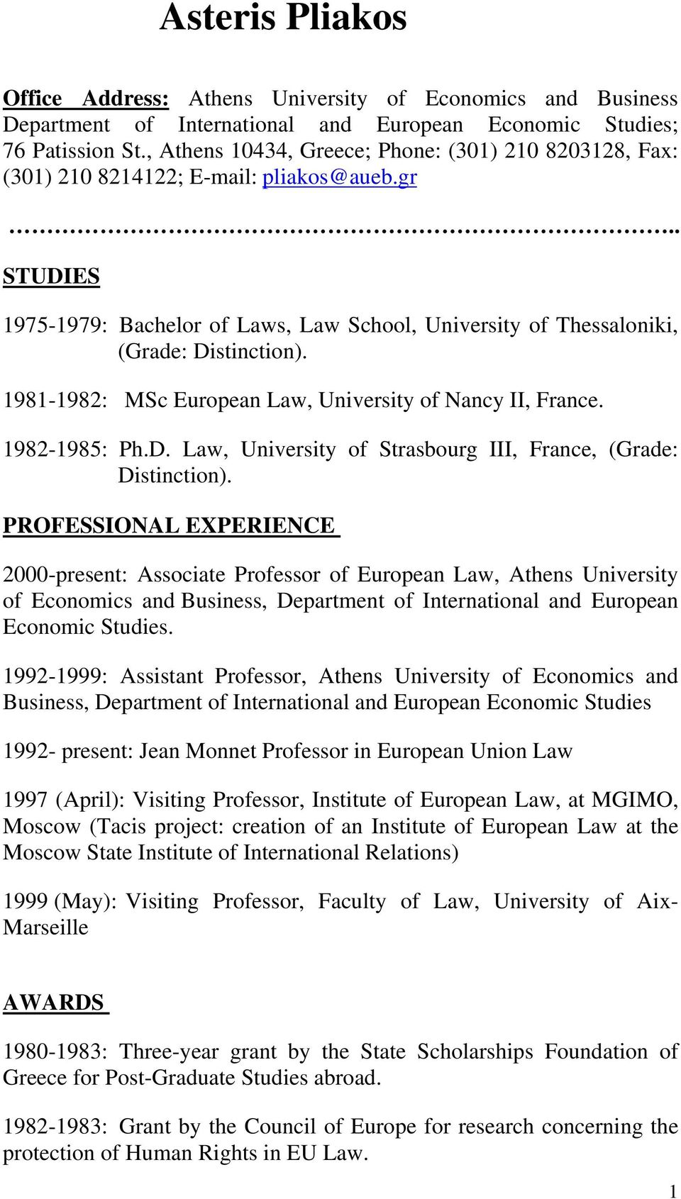 1981-1982: MSc European Law, University of Nancy II, France. 1982-1985: Ph.D. Law, University of Strasbourg III, France, (Grade: Distinction).