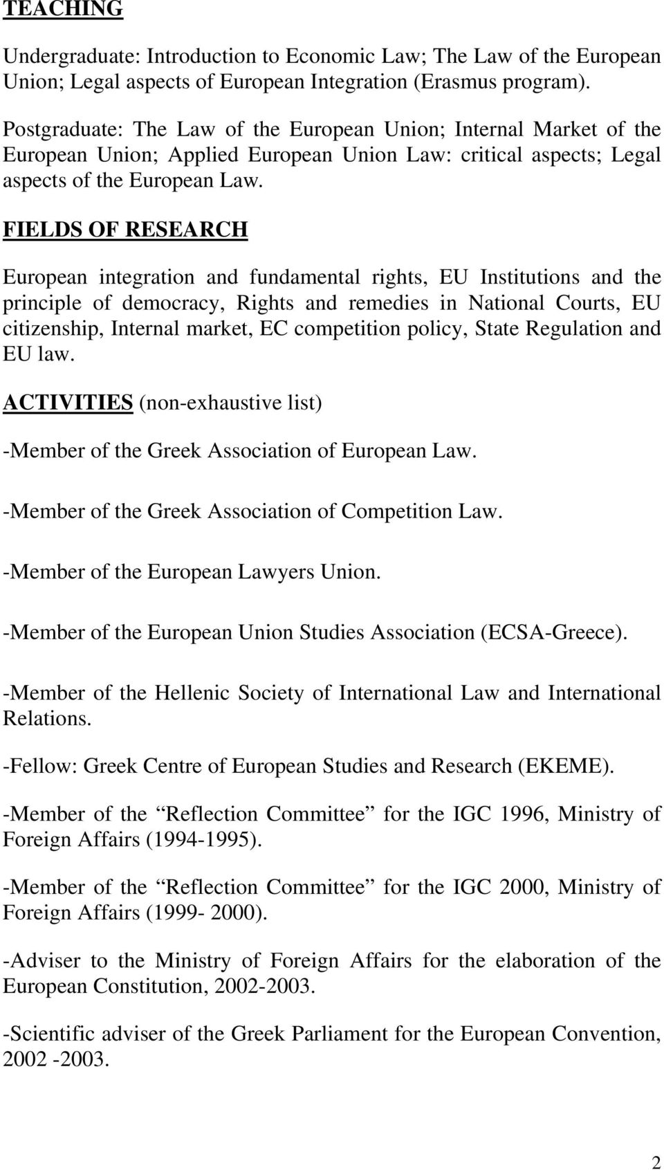 FIELDS OF RESEARCH European integration and fundamental rights, EU Institutions and the principle of democracy, Rights and remedies in National Courts, EU citizenship, Internal market, EC competition