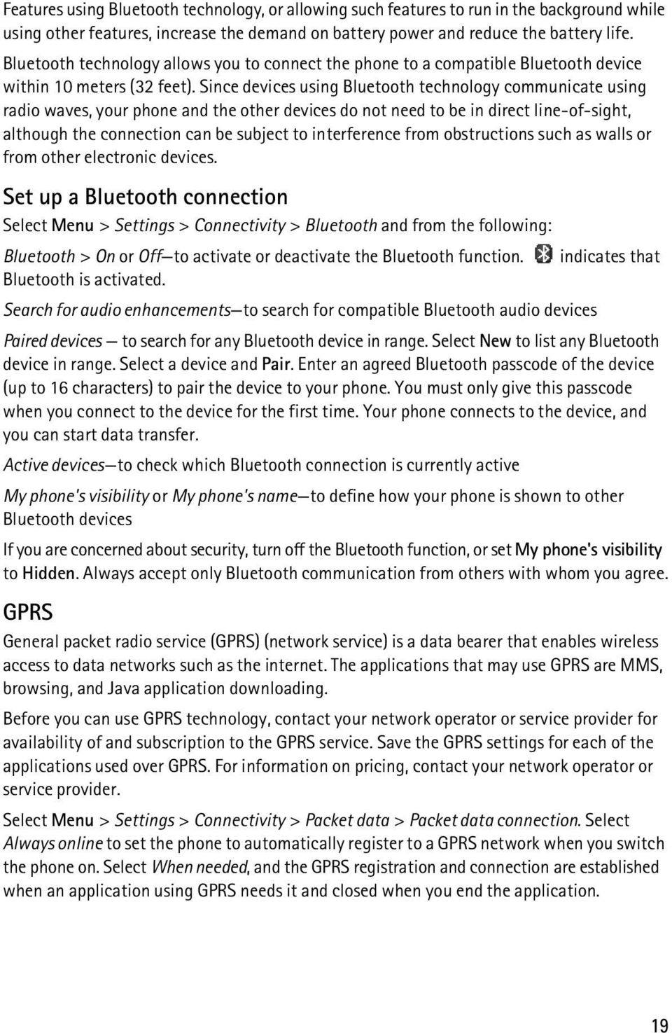 Since devices using Bluetooth technology communicate using radio waves, your phone and the other devices do not need to be in direct line-of-sight, although the connection can be subject to