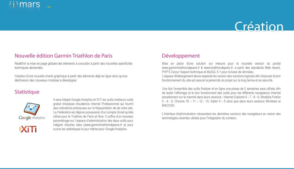 Développement Mise en place d'une solution sur mesure pour la nouvelle version du portail www.garmintriathlondeparis.fr & www.triathlondeparis.fr. à partir des standards Web récent, PHP 5.