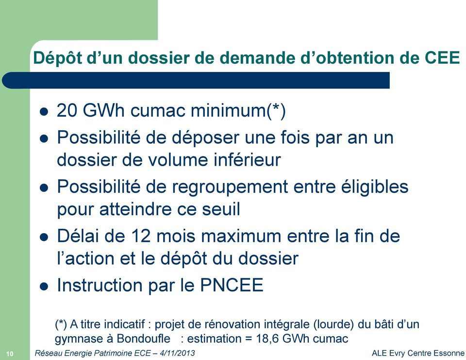 de 12 mois maximum entre la fin de l action et le dépôt du dossier Instruction par le PNCEE 10 (*) A titre