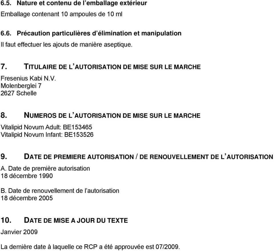 NUMEROS DE L AUTORISATION DE MISE SUR LE MARCHE Vitalipid Novum Adult: BE153465 Vitalipid Novum Infant: BE153526 9.