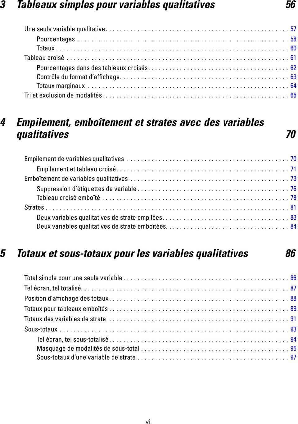 ..71 mboîtementdevariablesqualitatives...73 Suppressiond étiquettesdevariable...76 Tableaucroiséemboîté...78 Strates...81 Deux variablesqualitativesdestrateempilées.