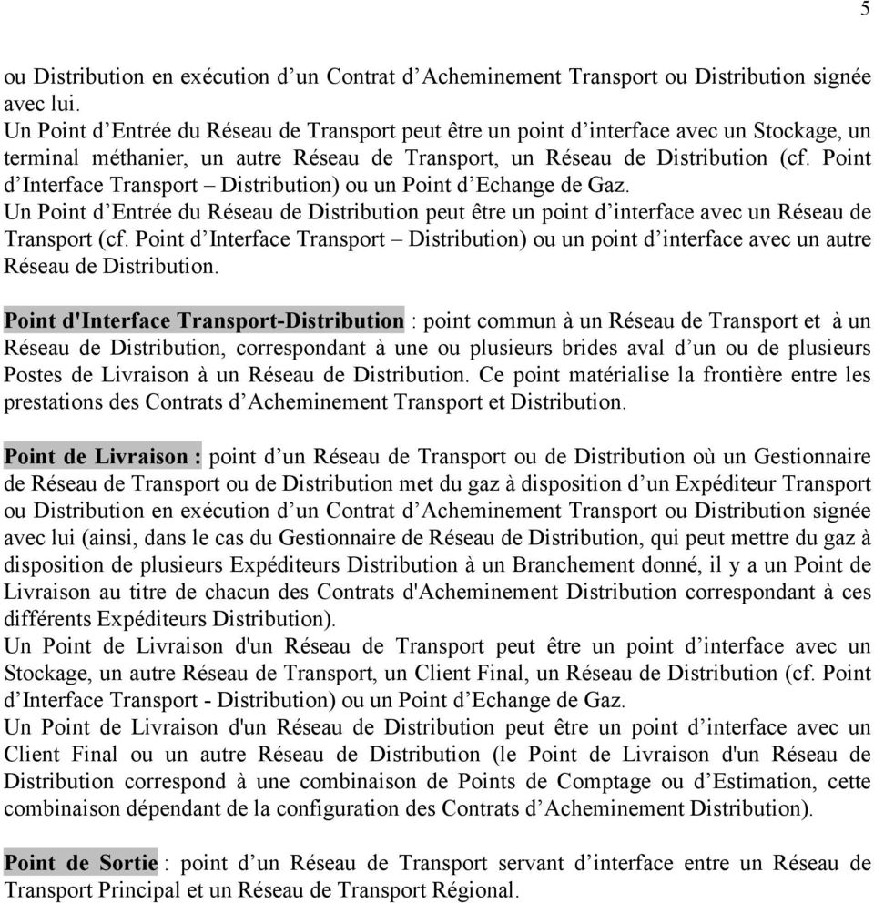 Point d Interface Transport Distribution) ou un Point d Echange de Gaz. Un Point d Entrée du Réseau de Distribution peut être un point d interface avec un Réseau de Transport (cf.