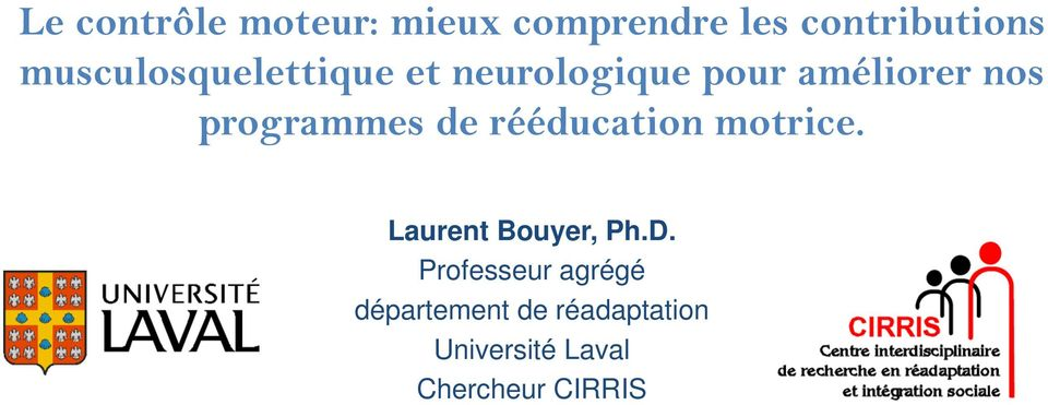 programmes de rééducation motrice. Laurent Bouyer, Ph.D.