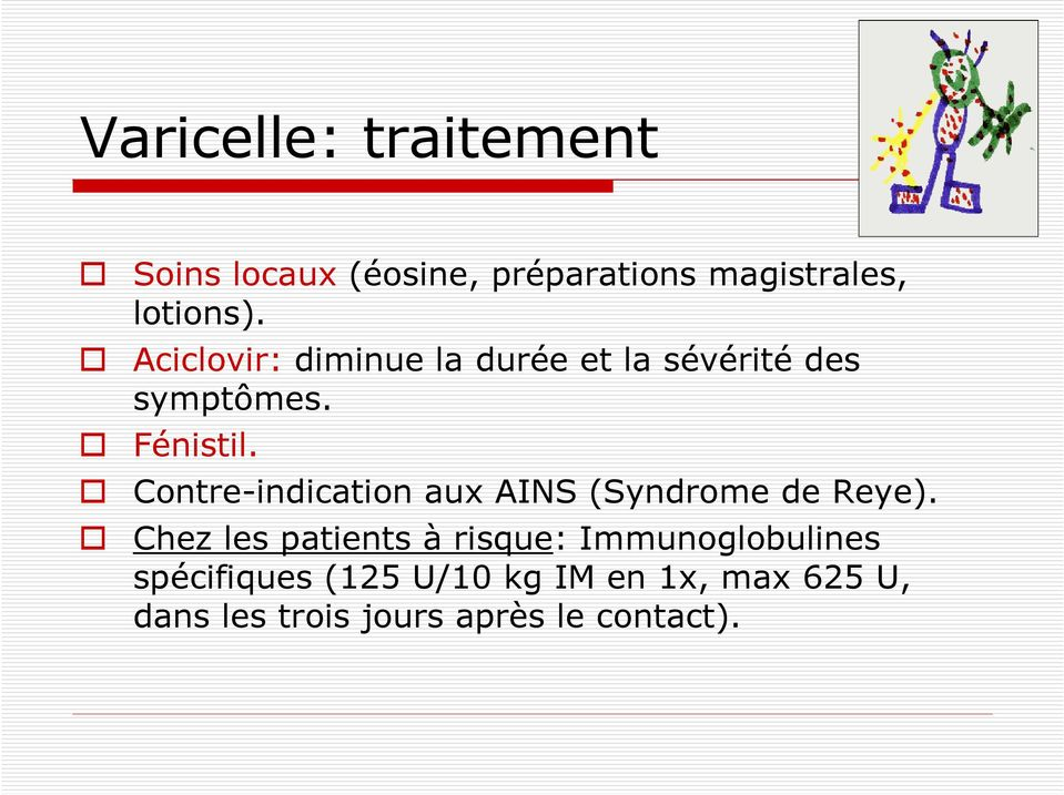 Contre-indication aux AINS (Syndrome de Reye).