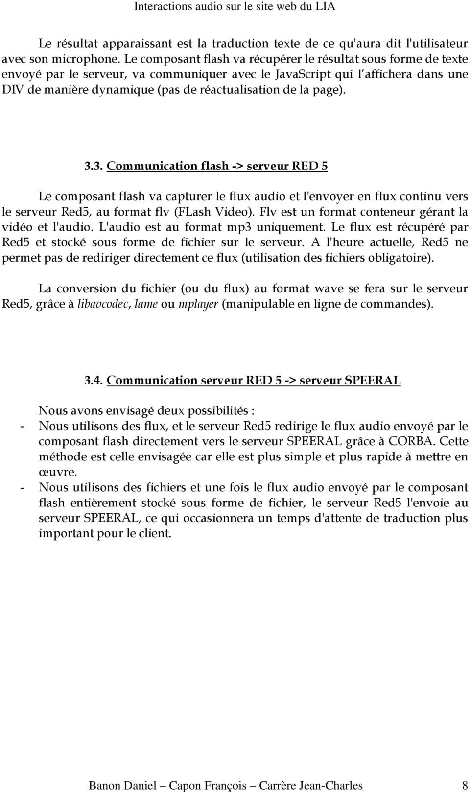 la page). 3.3. Communication flash -> serveur RED 5 Le composant flash va capturer le flux audio et l'envoyer en flux continu vers le serveur Red5, au format flv (FLash Video).