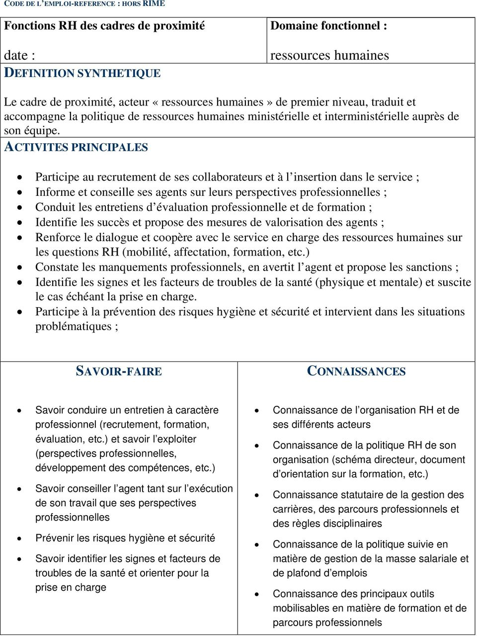 ACTIVITES PRINCIPALES Participe au recrutement de ses collaborateurs et à l insertion dans le service ; Informe et conseille ses agents sur leurs perspectives professionnelles ; Conduit les
