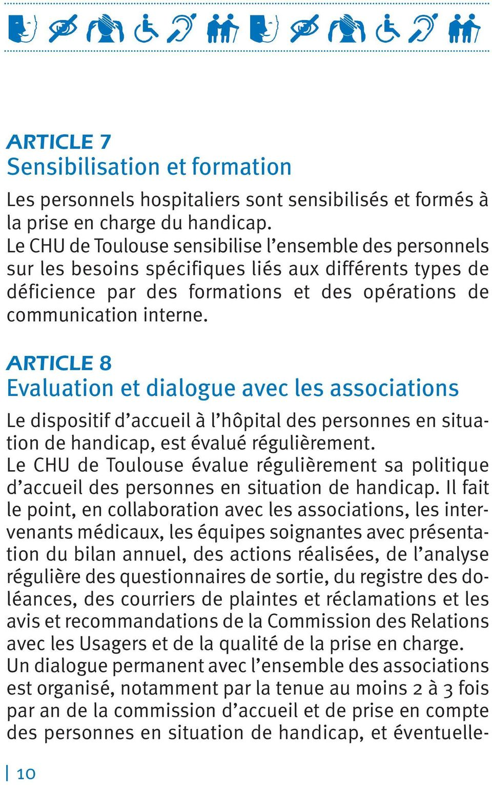 ARTICLE 8 Evaluation et dialogue avec les associations Le dispositif d accueil à l hôpital des personnes en situation de handicap, est évalué régulièrement.
