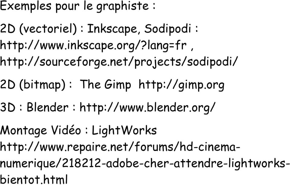 net/projects/sodipodi/ 2D (bitmap) : The Gimp http://gimp.