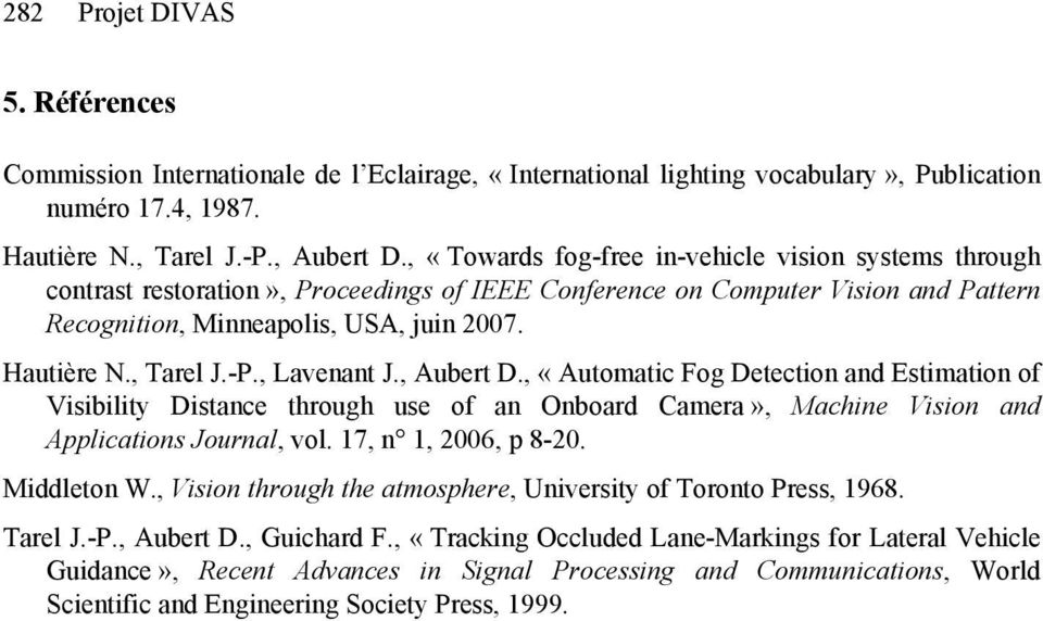 , Lavenant J., Aubert D., «Automati Fog Detetion and Estimation of Visibility Distane through use of an Onboard Camera», Mahine Vision and Appliations Journal, vol. 17, n 1, 26, p 8-2. Middleton W.
