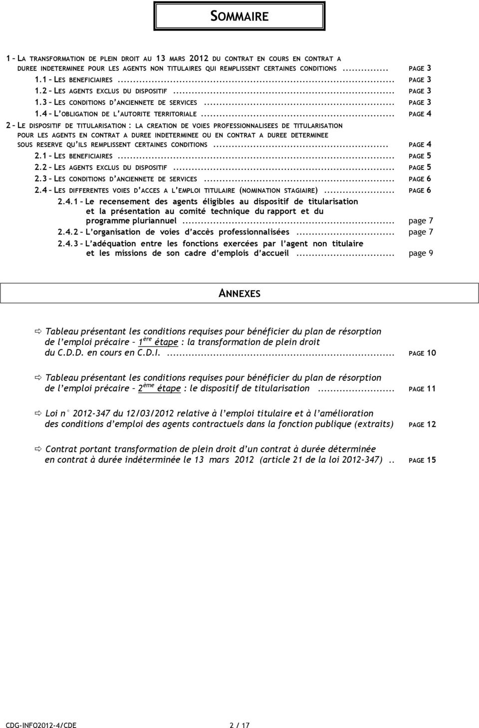 .. PAGE 4 2 LE DISPOSITIF DE TITULARISATION : LA CREATION DE VOIES PROFESSIONNALISEES DE TITULARISATION POUR LES AGENTS EN CONTRAT A DUREE INDETERMINEE OU EN CONTRAT A DUREE DETERMINEE SOUS RESERVE
