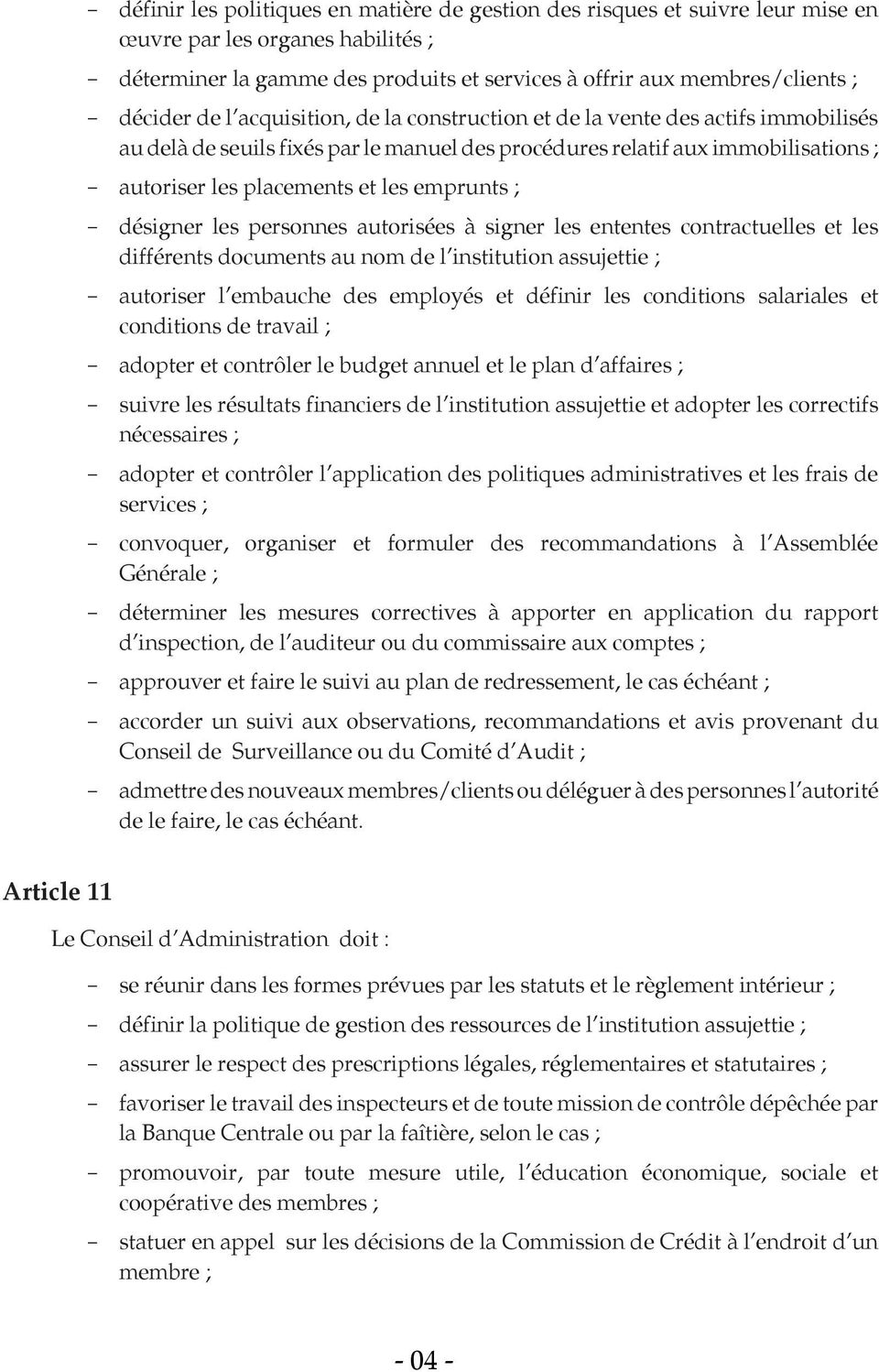 ; désigner les personnes autorisées à signer les ententes contractuelles et les différents documents au nom de l institution assujettie ; autoriser l embauche des employés et définir les conditions