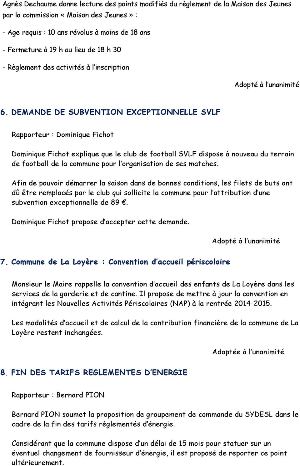 DEMANDE DE SUBVENTION EXCEPTIONNELLE SVLF Rapporteur : Dominique Fichot Dominique Fichot explique que le club de football SVLF dispose à nouveau du terrain de football de la commune pour l