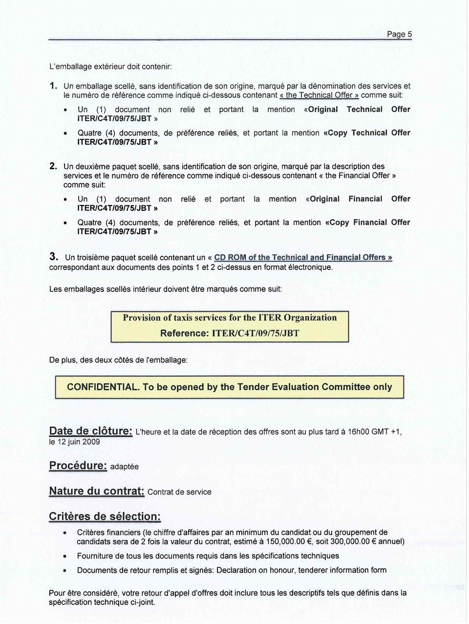 Un (1) document non relié et portant la mention ((Original Technical Offer. Quatre (4) documents, de préférence reliés, et portant la mention ((Copy Technical Offer 2.