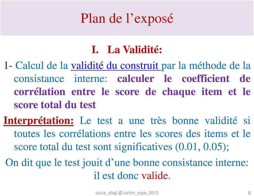 coefficient de corrélation entre le score de chaque item et le score total du test Interprétation: Le test a une