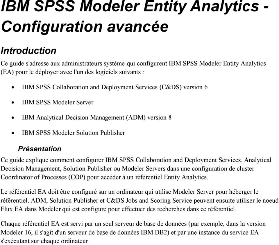 Présentation Ce guide explique comment configurer IBM SPSS Collaboration and Deployment Services, Analytical Decision Management, Solution Publisher ou Modeler Servers dans une configuration de