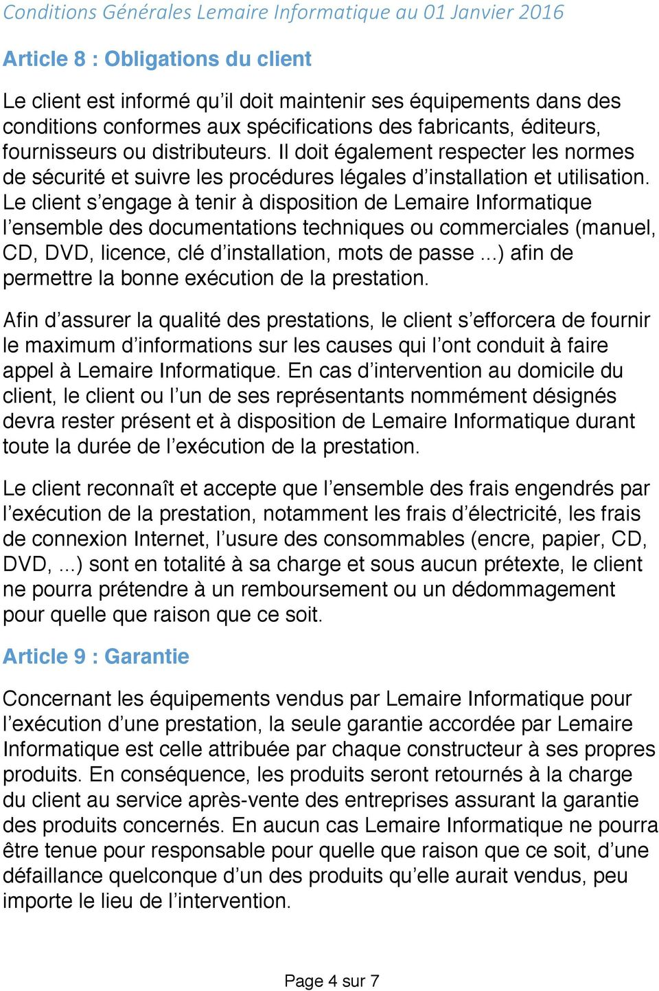 Le client s engage à tenir à disposition de Lemaire Informatique l ensemble des documentations techniques ou commerciales (manuel, CD, DVD, licence, clé d installation, mots de passe.