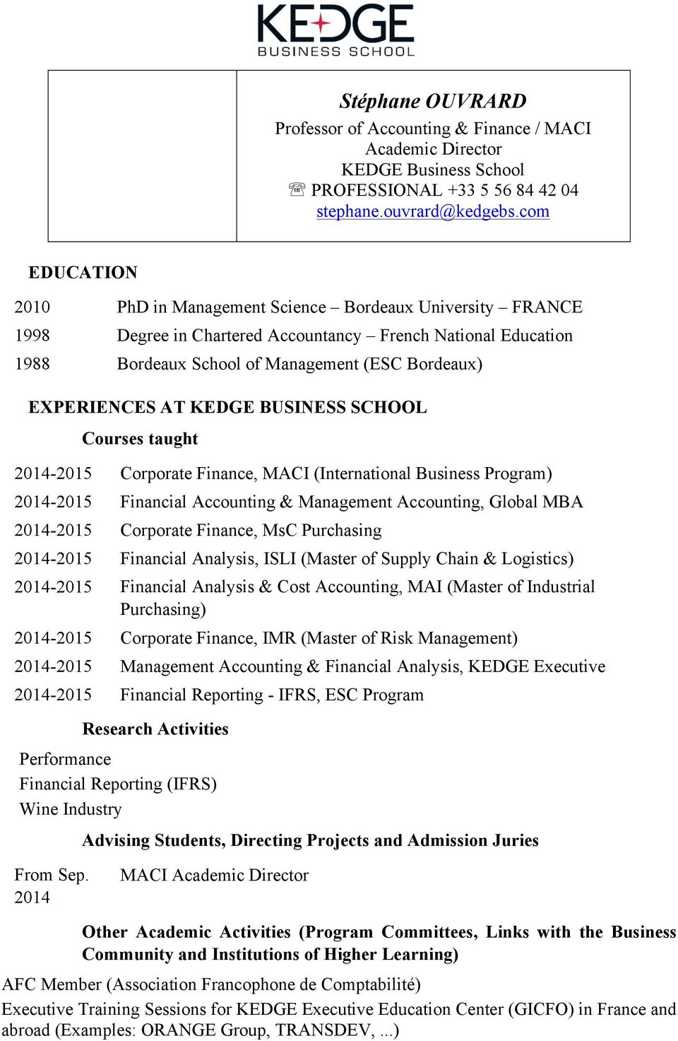 KEDGE BUSINESS SCHOOL Courses taught 2014-2015 Corporate Finance, MACI (International Business Program) 2014-2015 Financial Accounting & Management Accounting, Global MBA 2014-2015 Corporate Finance,