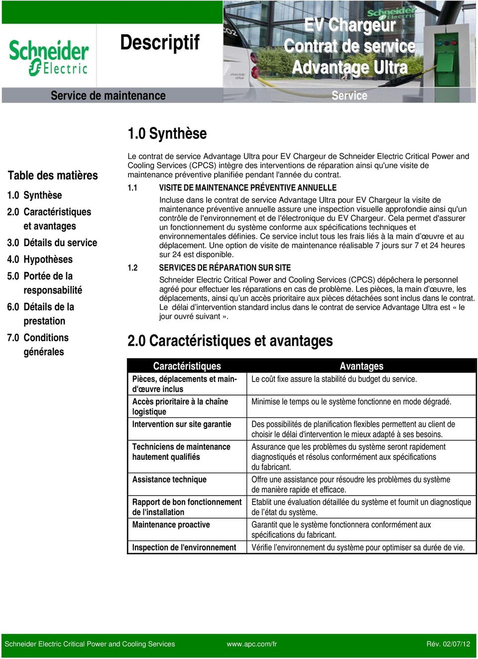 0 Conditions générales Le contrat de service Advantage Ultra pour EV Chargeur de Schneider Electric Critical Power and Cooling Services (CPCS) intègre des interventions de réparation ainsi qu'une