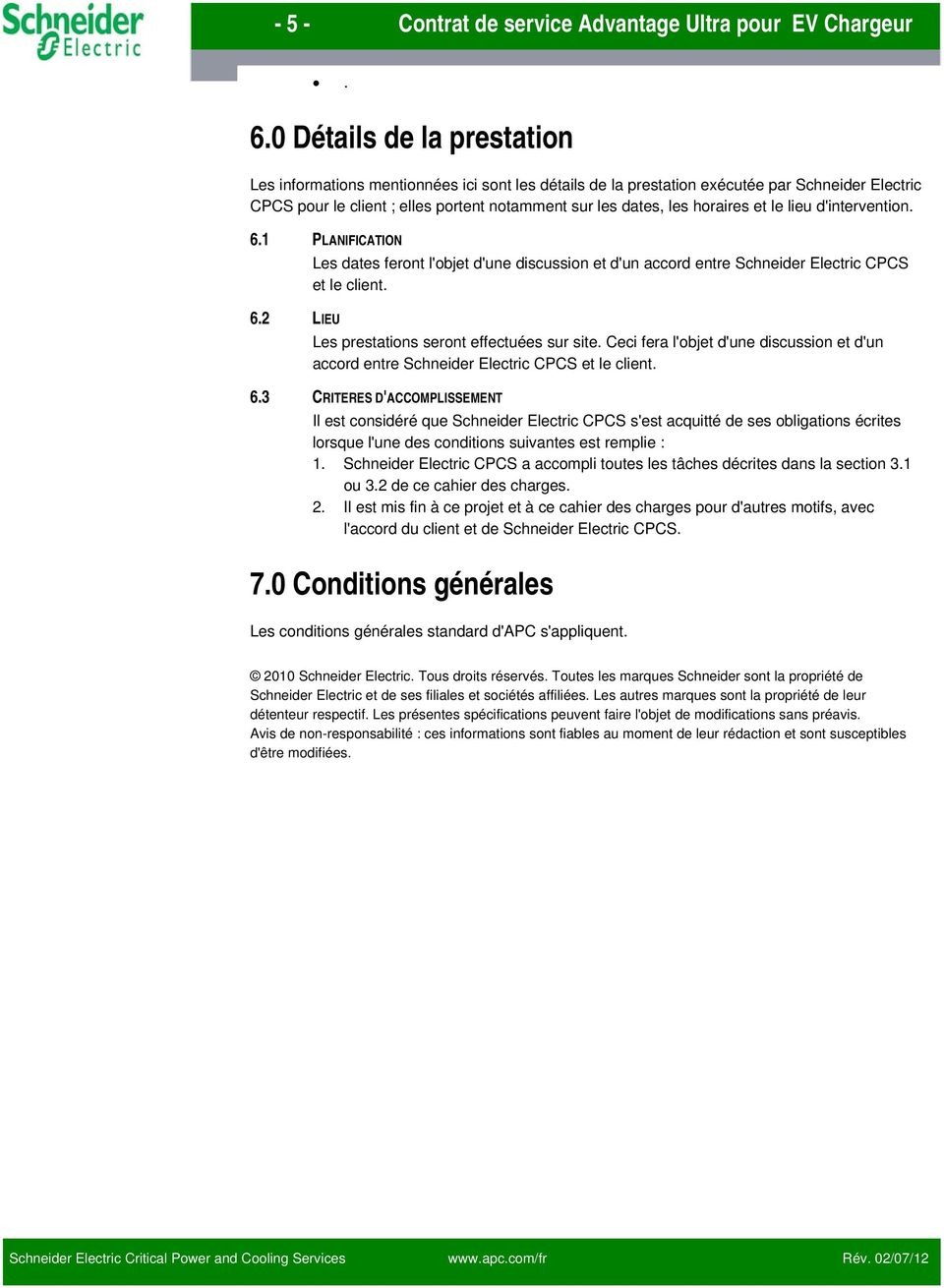 et le lieu d'intervention. 6.1 PLANIFICATION Les dates feront l'objet d'une discussion et d'un accord entre Schneider Electric CPCS et le client. 6.2 LIEU Les prestations seront effectuées sur site.