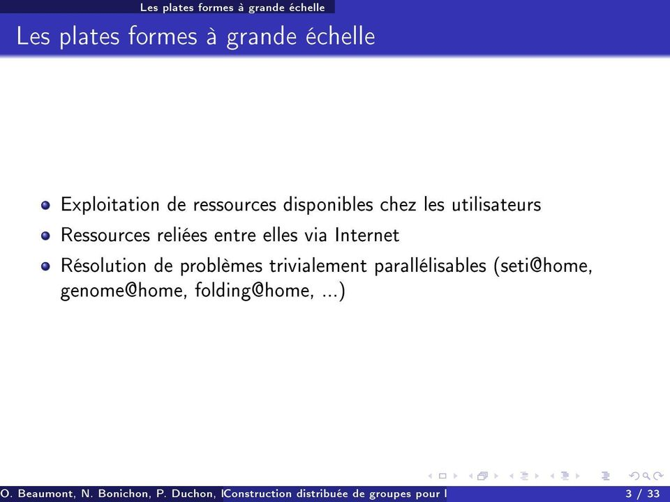 trivialement parallélisables (seti@home, genome@home, folding@home,...) O. Beaumont, N. Bonichon, P.