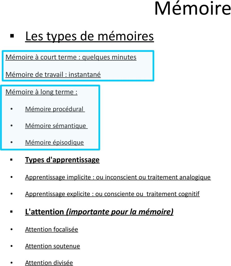 Apprentissage implicite : ou inconscient ou traitement analogique Apprentissage explicite : ou consciente