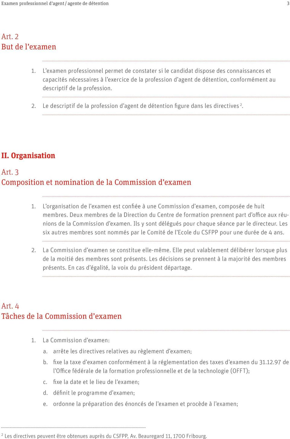 profession. 2. Le descriptif de la profession d agent de détention figure dans les directives 2. II. Organisation Art. 3 Composition et nomination de la Commission d examen 1.