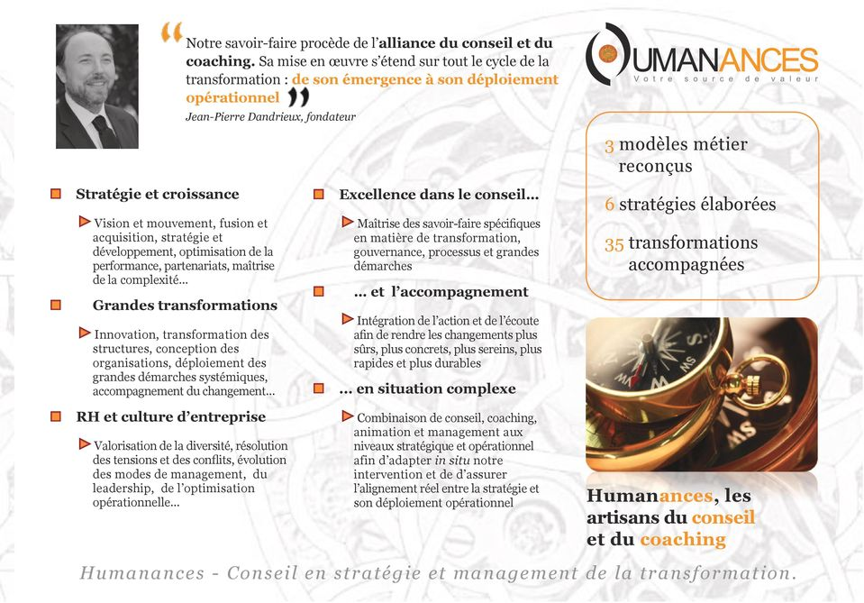 Vision et mouvement, fusion et acquisition, stratégie et développement, optimisation de la performance, partenariats, maîtrise de la complexité Grandes transformations Innovation, transformation des