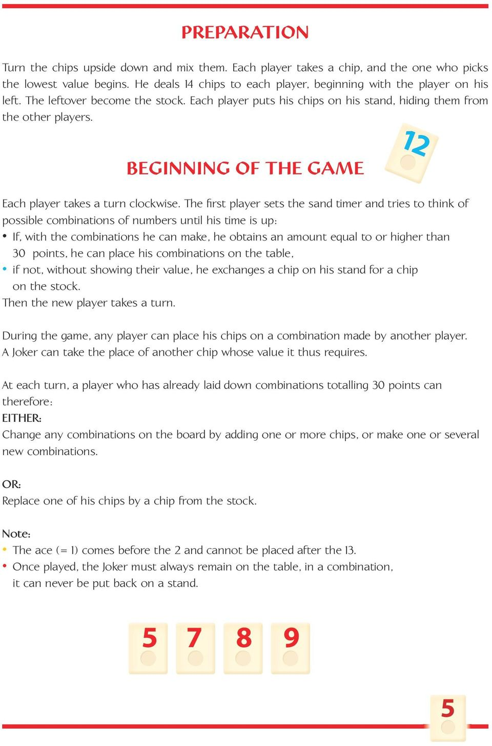 The first player sets the sand timer and tries to think of possible combinations of numbers until his time is up: If, with the combinations he can make, he obtains an amount equal to or higher than