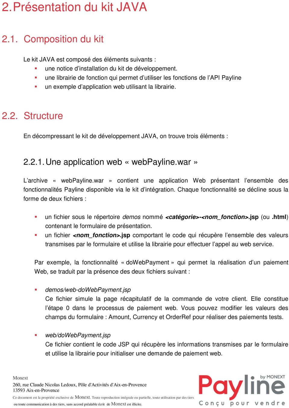 2. Structure En décompressant le kit de développement JAVA, on trouve trois éléments : 2.2.1. Une application web «webpayline.war» L archive «webpayline.