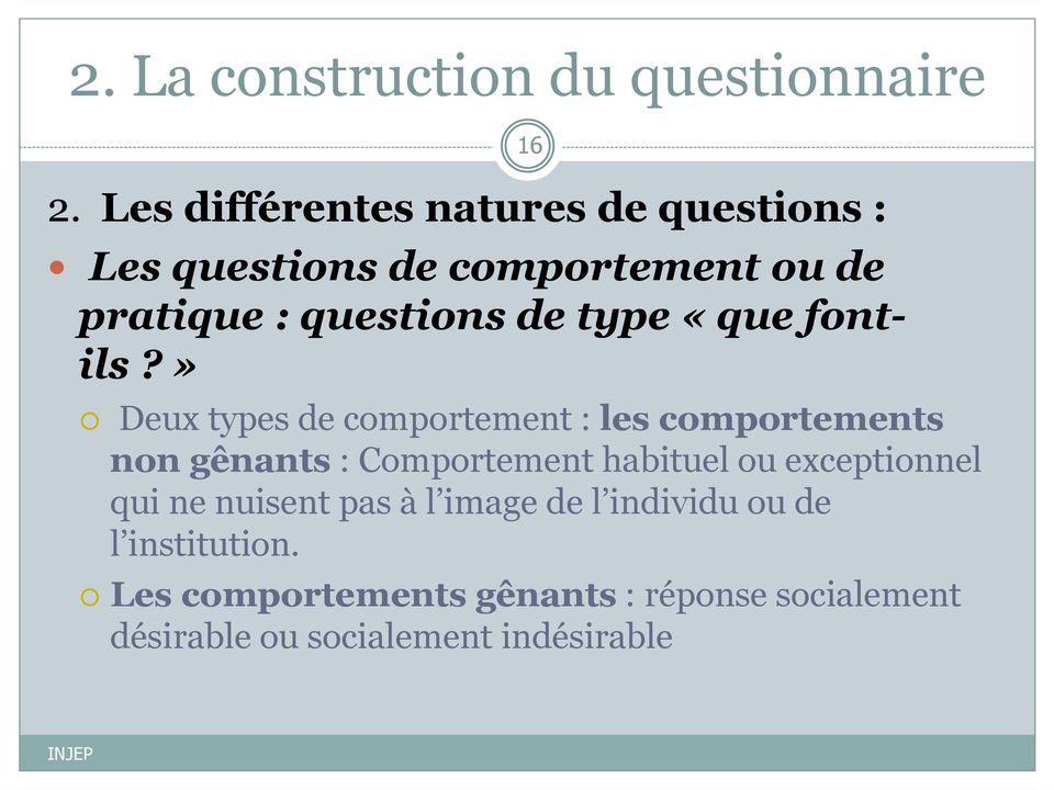 » 16 Deux types de comportement : les comportements non gênants : Comportement habituel ou