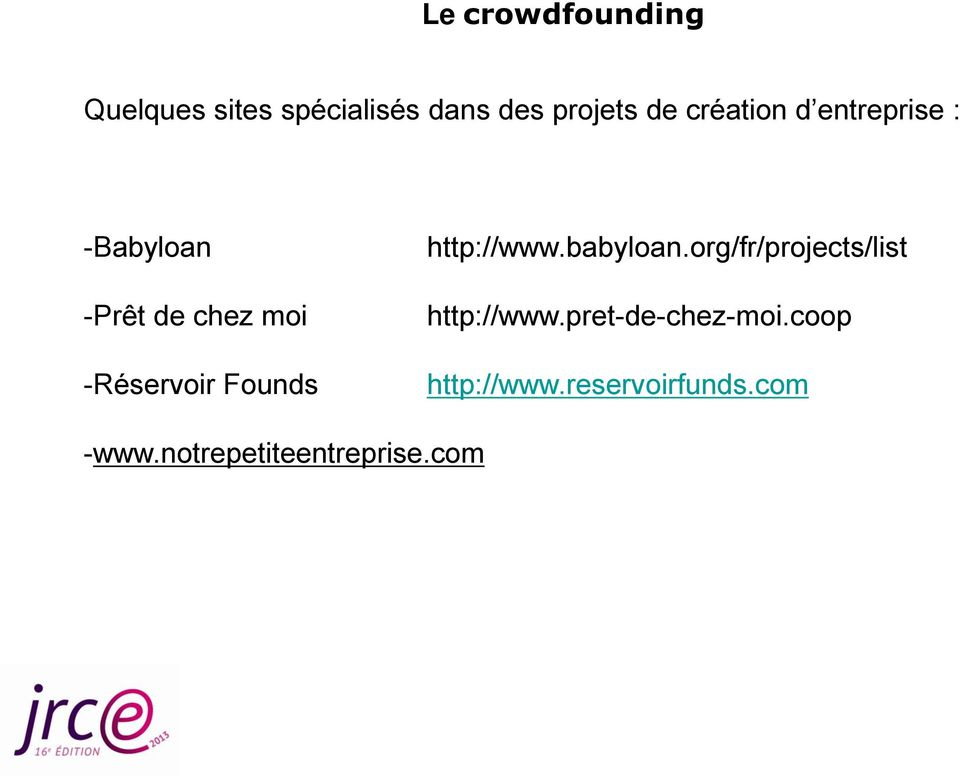 Founds http://www.babyloan.org/fr/projects/list http://www.