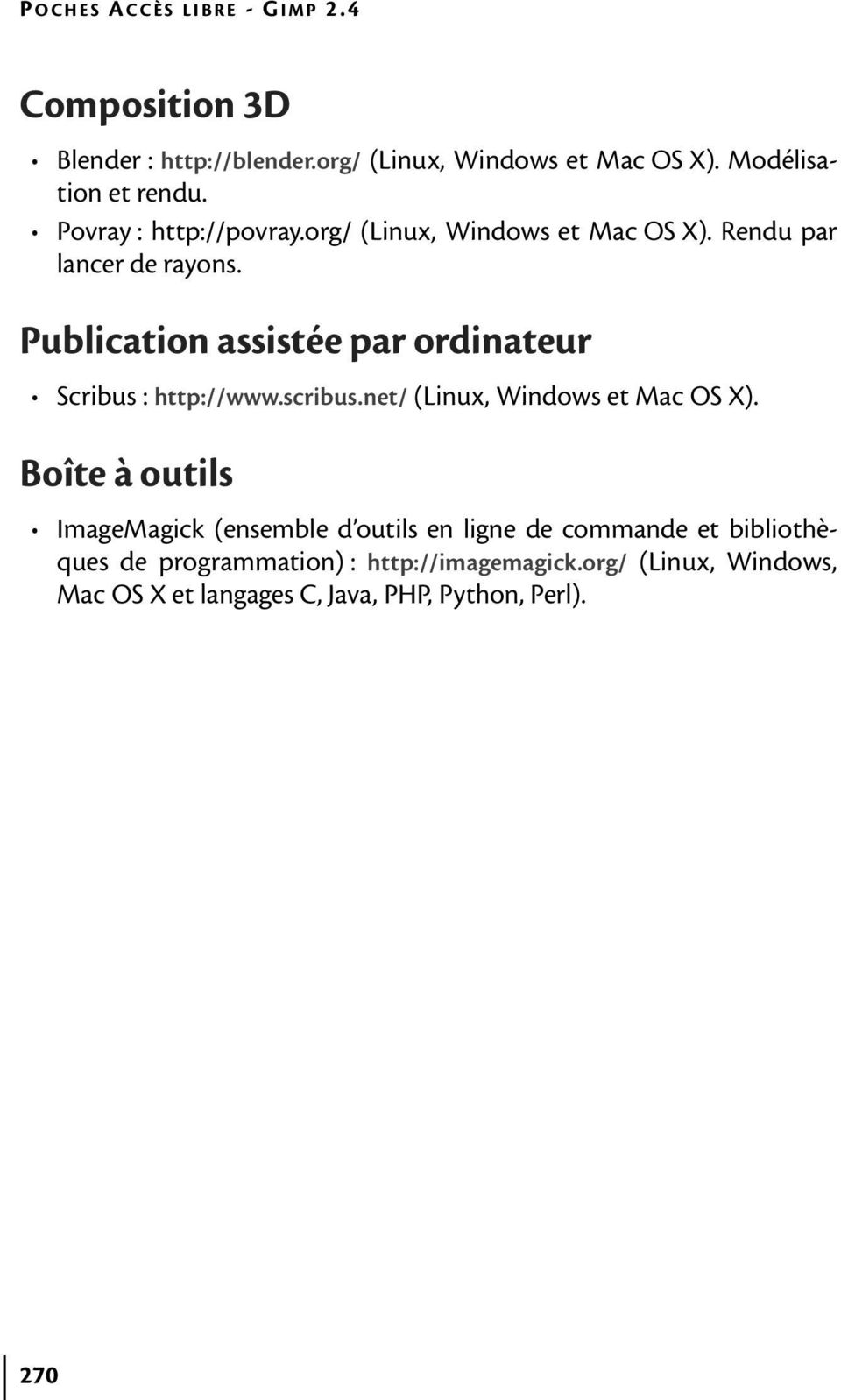 Publication assistée par ordinateur Scribus : http://www.scribus.net/ (Linux, Windows et Mac OS X).