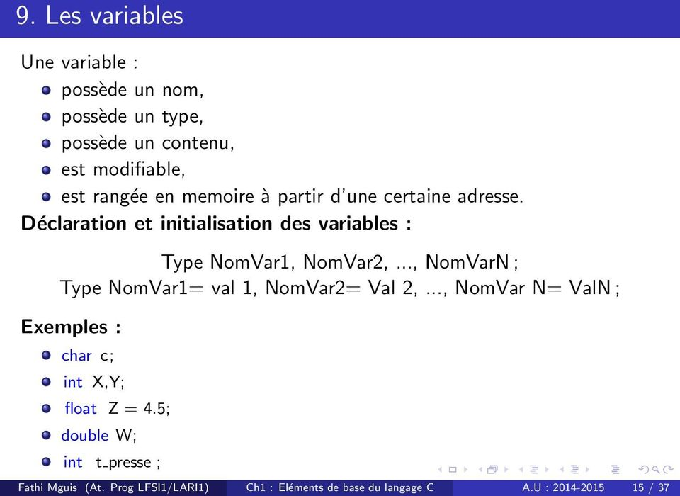 .., NomVarN ; Type NomVar1= val 1, NomVar2= Val 2,..., NomVar N= ValN ; Exemples : char c; int X,Y; float Z = 4.