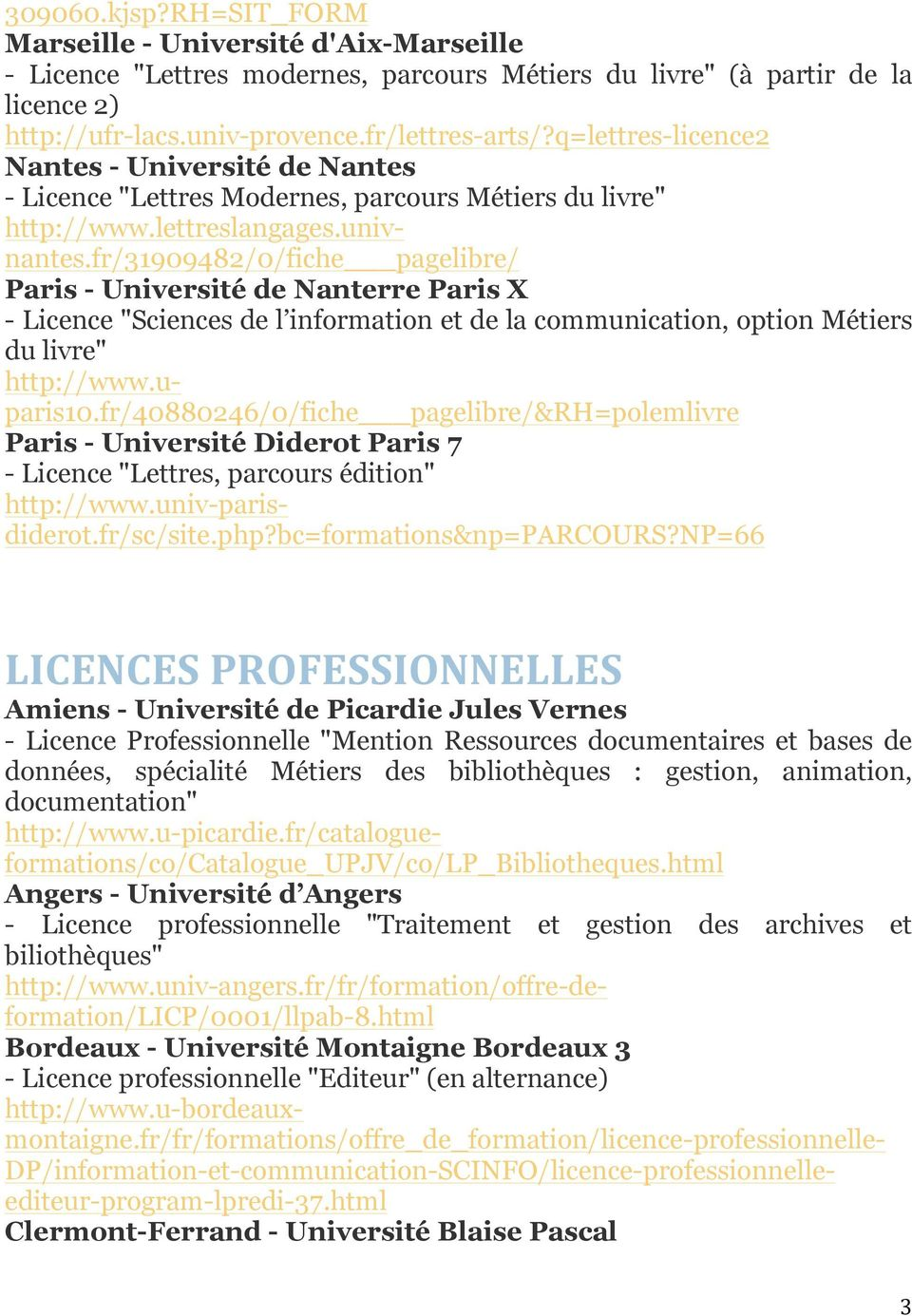 "fr/31909482/0/fiche pagelibre/ Paris - Université de Nanterre Paris X - Licence ""Sciences de l information et de la communication, option Métiers du livre"" http://www.uparis10."