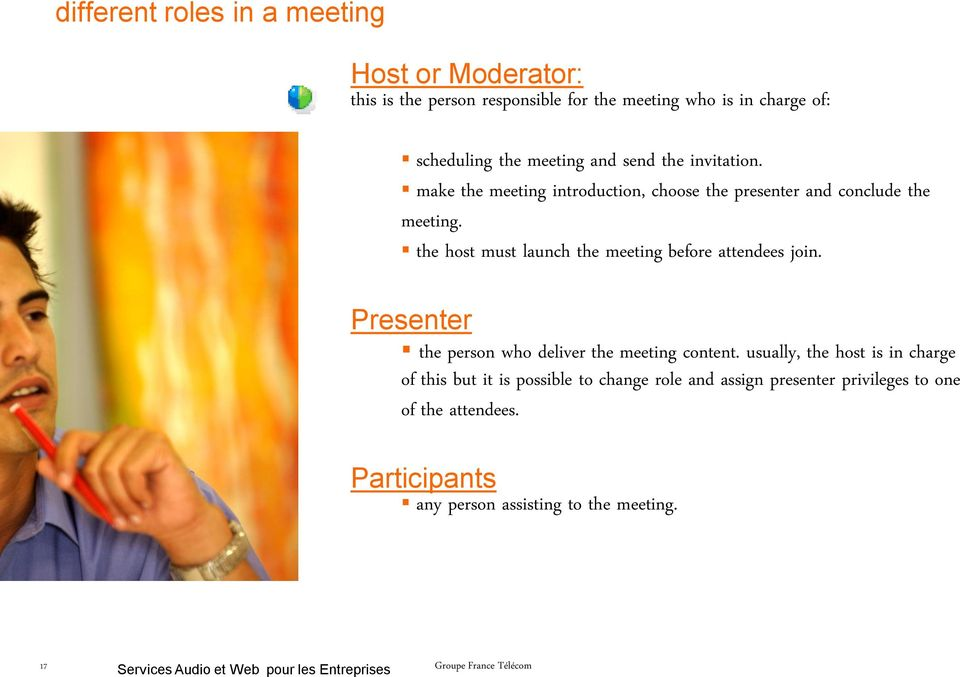 the host must launch the meeting before attendees join. Presenter the person who deliver the meeting content.