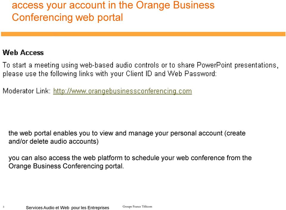 accounts) you can also access the web platform to schedule your web conference from the
