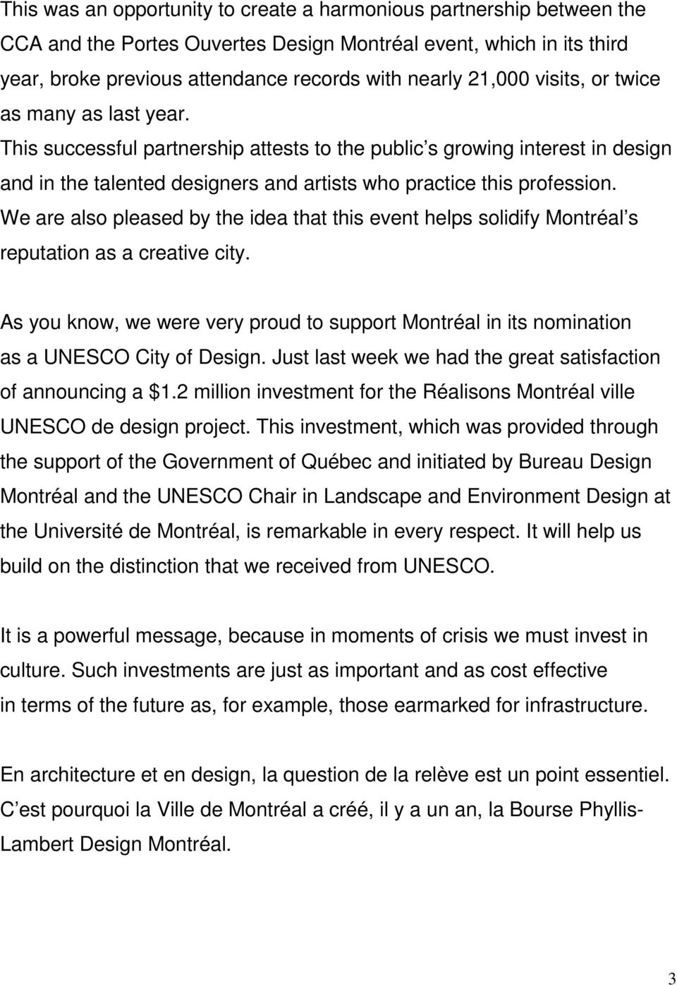 We are also pleased by the idea that this event helps solidify Montréal s reputation as a creative city.
