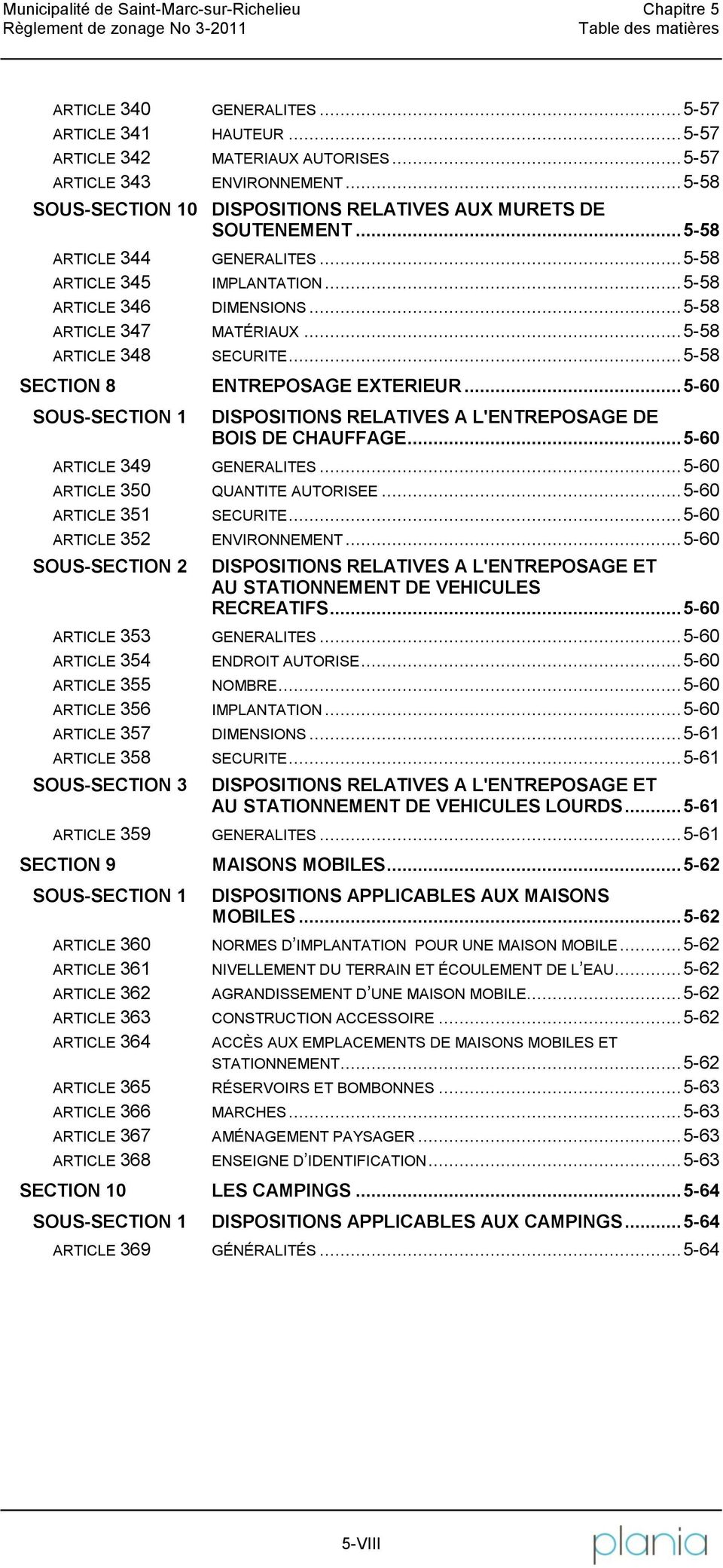 .. 5-58 ARTICLE 348 SECURITE... 5-58 SECTION 8 ENTREPOSAGE EXTERIEUR... 5-60 SOUS-SECTION 1 DISPOSITIONS RELATIVES A L'ENTREPOSAGE DE BOIS DE CHAUFFAGE... 5-60 ARTICLE 349.