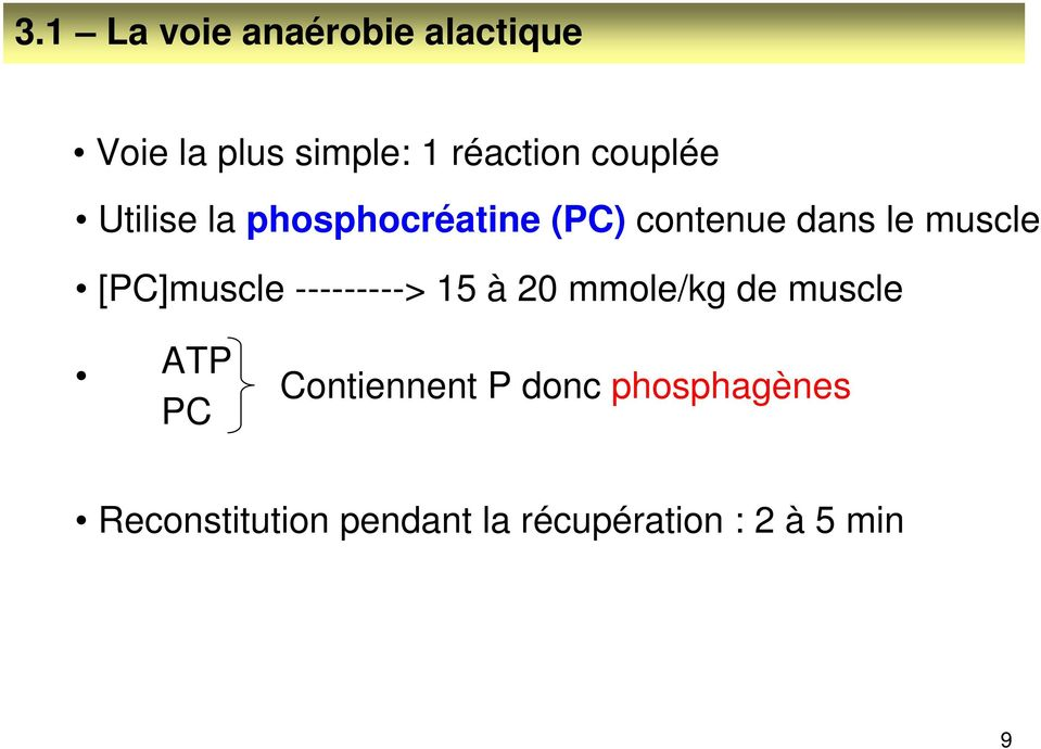 [PC]muscle ---------> 15 à 20 mmole/kg de muscle ATP PC