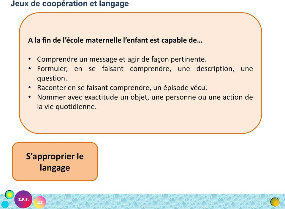 Formuler, en se faisant comprendre, une description, une question.